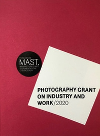 Photography grant on industry and work 2020. Ediz. italiana e inglese - Librerie.coop