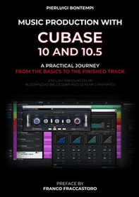 Music Production with Cubase 10 and 10.5. A practical journey from the basics to the finished track - Librerie.coop