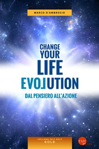 Change your life evolution. Dal pensiero all'azione - Librerie.coop