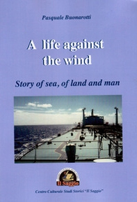 A life against the wind. Story of sea, of land and man - Librerie.coop