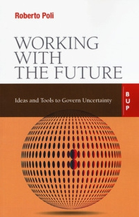 Working with the future. Ideas and tools to govern uncertainty - Librerie.coop