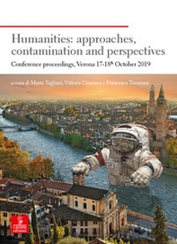 Humanities: approaches, contamination and perspectives. Conference proceedings (Verona 17-18th October 2019) - Librerie.coop