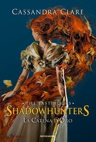 La catena d'oro. Shadowhunters. The last hours - Librerie.coop
