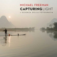 Capturing light. L'essenza della fotografia - Librerie.coop