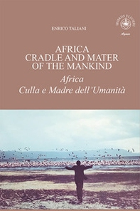 Africa cradle and mater of the mankind-Africa culla e madre dell'umanità - Librerie.coop