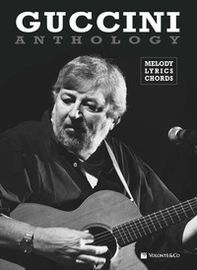 Guccini anthology. Mmelody, lyrics, chords - Librerie.coop