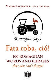 Fata roba, ciò! 100 romagnan words and phrases that you can't forget - Librerie.coop