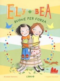 Buone per forza. Ely + Bea - Librerie.coop