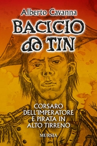 Bacicio do Tin. Corsaro dell'imperatore e pirata in alto Tirreno - Librerie.coop