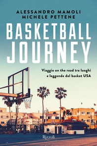 Basketball journey. Viaggio on the road tra luoghi e leggende del basket USA - Librerie.coop