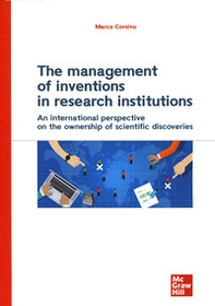 The management of inventions in research institutions. An international perspective on the ownership of scientific discoveries - Librerie.coop