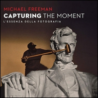 Capturing the moment. L'essenza della fotografia - Librerie.coop